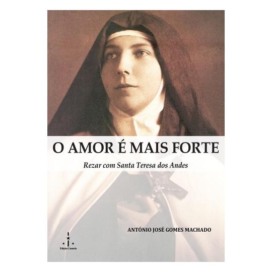 Livro O amor é mais forte - Rezar com Santa Teresa dos Andes
